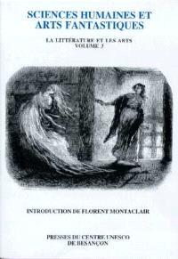 La littérature et les arts. Volume 3, Sciences humaines et arts fantastiques