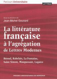 La littérature française à l'agrégation de lettres modernes : Béroul, Rabelais, La Fontaine, Saint Simon, Maupassant, Lagarce
