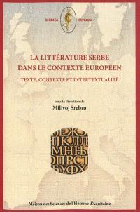 La littérature serbe dans le contexte européen : texte, contexte et intertextualité