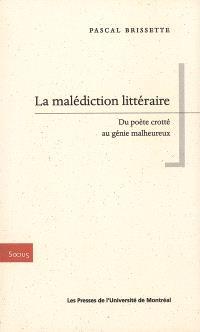 La malédiction littéraire  : du poète crotté au génie malheureux