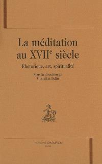 La méditation au XVIIe siècle : rhétorique, art, spiritualité