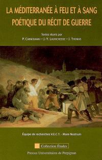La Méditerranée à feu et à sang : poétique du récit de guerre
