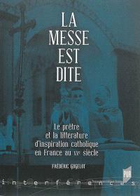 La messe est dite : le prêtre et la littérature d'inspiration catholique en France au XXe siècle