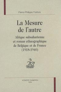 La mesure de l'autre : Afrique subsaharienne et roman ethnographique de Belgique et de France (1918-1940)