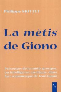 La mètis de Giono : présences de la mètis grecque ou (intelligence pratique) dans l'art romanesque de Jean Giono
