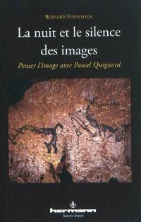 La nuit et le silence des images : penser l'image avec Pascal Quignard