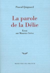 La parole de la Délie : essai sur Maurice Scève