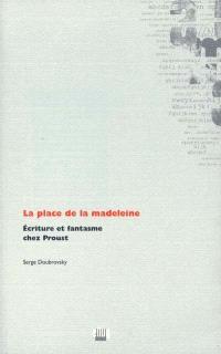 La place de la madeleine : écriture et fantasme chez Proust