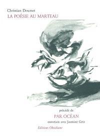 La poésie au marteau; Précédé de Par océan : entretiens avec Jasmine Getz