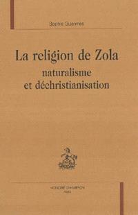 La religion de Zola : naturalisme et déchristianisation