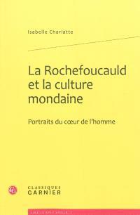 La Rochefoucauld et la culture mondaine : portraits du coeur de l'homme
