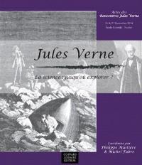 La science : jusqu'où explorer ? : actes des Rencontres Jules Verne, colloque international 26 et 27 novembre 2014, Ecole centrale, Nantes
