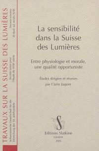 La sensibilité dans la Suisse des Lumières : entre physiologie et morale, une qualité opportuniste