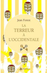 La terreur à l'occidentale. Volume 1, Oradour-sur-Glane ou l'ère chrétienne et la diabolisation de l'autre