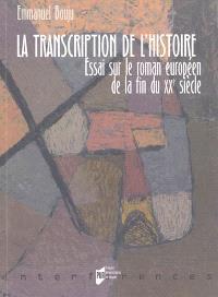 La transcription de l'histoire : essai sur le roman européen de la fin du XXe siècle