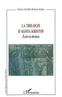 La trilogie d'Agota Kristof : écrire la division