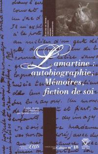 Lamartine : autobiographie, mémoires, fiction de soi