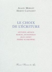 Le choix de l'écriture : Antonin Artaud, Marcel Jouhandeau, Jean Genet, Pierre Klossowski