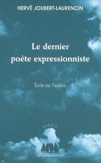 Le dernier poète expressionniste : écrits sur Pasolini