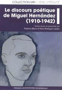Le discours poétique de Miguel Hernandez : 1910-1942