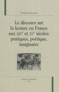 Le discours sur la lecture en France aux XIVe et XVe siècles : pratiques, poétique, imaginaire