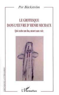 Le grotesque dans l'oeuvre d'Henri Michaux : qui cache son fou, meurt sans voix