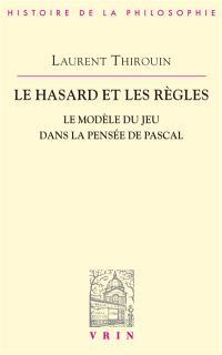 Le Hasard et les règles : le modèle du jeu dans la pensée de Pascal