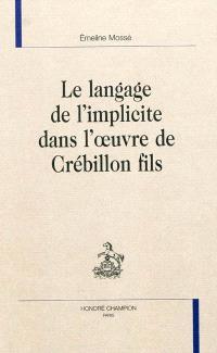 Le langage de l'implicite dans l'oeuvre de Crébillon fils
