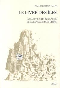 Le livre des îles : atlas et récits insulaires, XVe-XVIIIe siècles