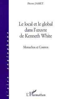 Le local et le global dans l'oeuvre de Kenneth White : manachos et cosmos