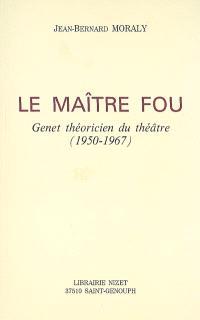 Le maître fou : Genet théoricien du théâtre (1950-1967)