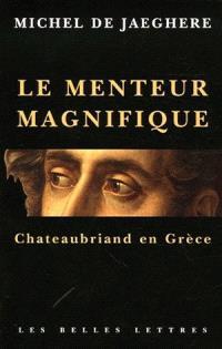 Le menteur magnifique : Chateaubriand en Grèce