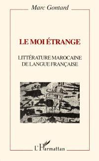 Le Moi étrange : littérature marocaine de langue française