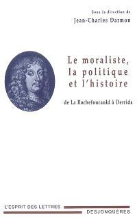 Le moraliste, la politique et l'histoire : de La Rochefoucauld à Derrida