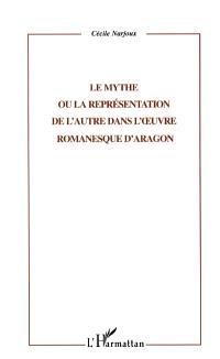 Le mythe ou la représentation de l'Autre dans l'oeuvre romanesque d'Aragon