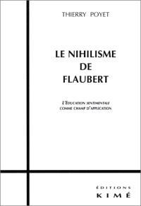 Le nihilisme de Flaubert : l'éducation sentimentale comme lieu d'expression