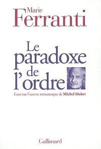 Le paradoxe de l'ordre : essai sur l'oeuvre romanesque de Michel Mohrt