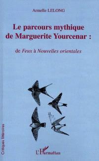 Le parcours mythique de Marguerite Yourcenar : de Feux à Nouvelles orientales