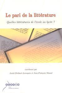 Le pari de la littérature : quelles littératures de l'école au lycée ? : actes des journées d'études des 28 et 29 mars 2002