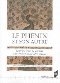 Le phénix et son autre : poétique d'un mythe des origines au XVIe siècle