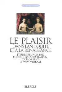 Le plaisir dans l'Antiquité et à la Renaissance