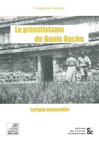 Le primitivisme de Denis Roche : lyrique amazonide