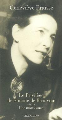 Le privilège de Simone de Beauvoir : essai; Suivi de Une mort douce
