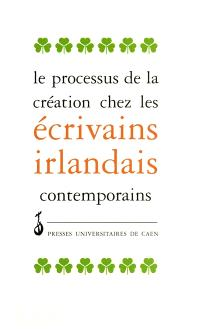 Le processus de création chez les écrivains irlandais contemporains : actes