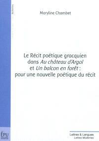 Le récit poétique gracquien dans Au château d'Argol et Un balcon en forêt : pour une nouvelle poétique du récit