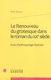Le renouveau du grotesque dans le roman du XXe siècle : essai d'anthropologie littéraire