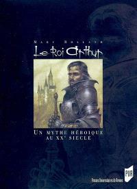 Le roi Arthur : le mythe héroïque et le roman historique au XXe siècle
