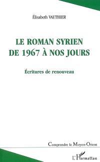 Le roman syrien de 1967 à nos jours : écritures de renouveau