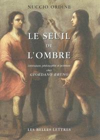 Le seuil de l'ombre : littérature, philosophie et peinture chez Giordano Bruno