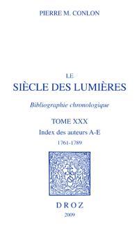 Le siècle des lumières : bibliographie chronologique. Volume 30, Index des auteurs, A-E, 1761-1789